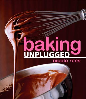 Baking Unplugged By Rees, Nicole